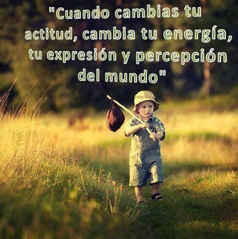 cuando-cambias-tu-actitud-cambia-tu-energia-tu-expresion-y-percepcion-del-mundo