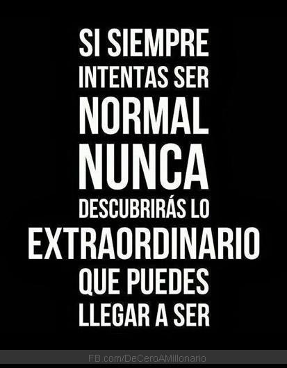 si-siempre-intentas-ser-normal-nunca-descubriras-lo-extraordinario-que-puedes-llegar-a-ser-piensa-en-grande