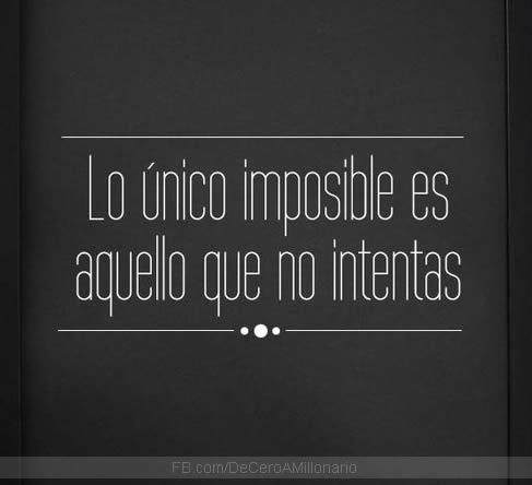 lo-unico-imposible-es-aquello-que-no-intentas-piensa-en-grande