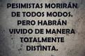 Optimistas Y Pesimistas Moriran De Todos Modos, Pero...
