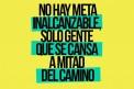 No hay Meta Inalcanzable, Solo Gente que se Cansa...
